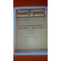 La Diplomacia Extraordinaria Entre Mexico Y E.u. 2 Tomos Jus