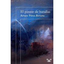 El Pintor De Batallas Arturo Pérez-reverte Libro Digital