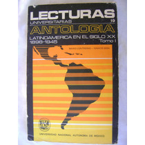 Lec. Universitarias Antologia Latinoamerica 1898-1945, Vol 1