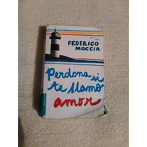 Libro Perdona Si Te Llamo Amor, Federico Moccia.