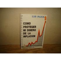 Cómo Proteger Mi Dinero De La Inflación - Luis Pazos