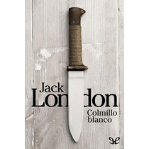 Colmillo Blanco Jack London Libro Digital