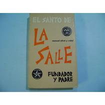 El Santo De La Salle, Fundador Y Padre / Manuel Olive