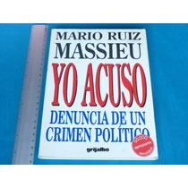 Mario Ruiz Massieu, Yo Acuso. Denuncia De Un Crimen Político