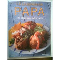 La Legendaria Papa 180 Ideas Para Saborearla Libro Cocina