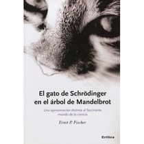 Ernst P. Fischer. El Gato De Schrodinger. Crítica. Nuevo