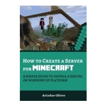 How To Create A Server For Minecraft: A, Ariadne Oliver