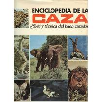 Enciclopedia De La Caza. Arte Y Técnica Del Buen Cazador.