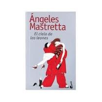 Libro El Cielo De Los Leones, Ángeles Mastretta.