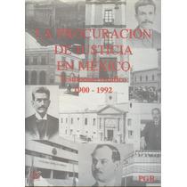 La Procuración De Justicia En México. Testimonio Gráfico...