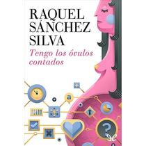 Tengo Los Óvulos Contados Raquel Sánchez Sil Libro Digital