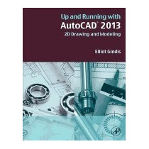 Up And Running With Autocad 2013: 2d Drawing, Elliot Gindis