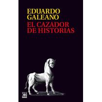 Libro El Cazador De Historias - Eduardo Galeano + Regalo