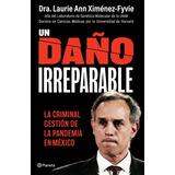Un Daño Irreparable - La Pandemia En México - L. Ann Ximénez