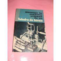 Libro Obtengala Maxima Utilidad De Su Taladro De Banco,