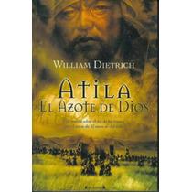 Libro Atila El Azote De Dios Por William Dietrich