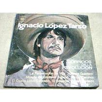 Disco Lp Ignacio Lopez Tarso - Corridos De La Revolucion -