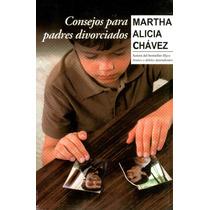 Consejos Para Padres Divorciados - Martha Alicia Chavez