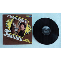 Frankie Y Los Matadores Frontera 1967 Lp Rock And Roll Mex