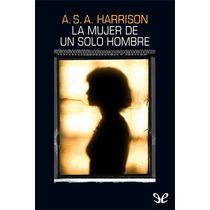 La Mujer De Un Solo Hombre A. S. A. Harrison Libro Digital