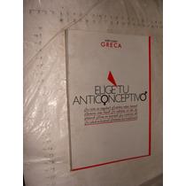 Libro Elige Tu Anticonceptivo , Greca , Año 1987 , 80 Pagina