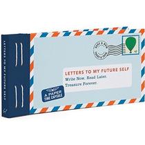 Cartas A Mi Yo Del Futuro: Escribir Ahora. Leer Más Tarde. T