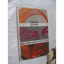 Libro Benito Juarez Apuntes Para Mis Hijos , 75 Paginas , Añ
