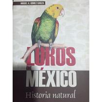 Libro Loros De México Miguel Gómez Garza Pericos