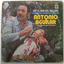 Antonio Aguilar / Soy El Hijo Del Gallero 1 Disco Lp Vinilo
