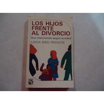 Los Hijos Frente Al Divorcio Autor: Linda Bird Francke