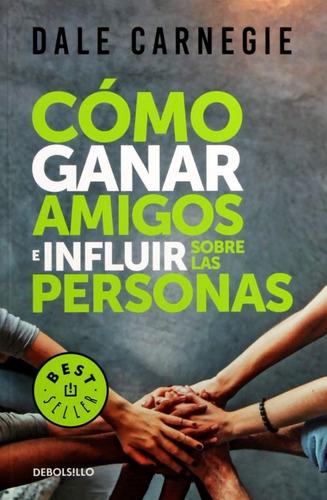 Como Ganar Amigos E Influir Sobre Las Personas - Dale Carneg
