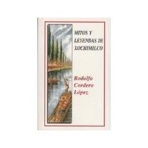 Libro Mitos Y Leyendas De Xochimilco *cj
