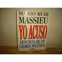Yo Acuso, Denuncia De Un Crimen Político - Mario Ruiz Masieu