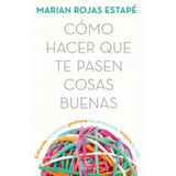 Como Hacer Que Te Pasen Cosas Buenas - Marian Rojas Estapé