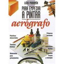 Para Empezar A Pintar Con Aerógrafo - Libro
