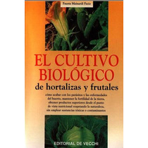 El Cultivo Biológico De Hortalizas Y Frutales - Libro