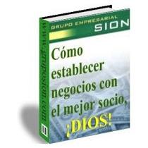 Libro: Como Establecer Negocios Con El Mejor Socio, !dios!