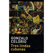 Gonzalo Celorio. Tres Lindas Cubanas. Tusquets.