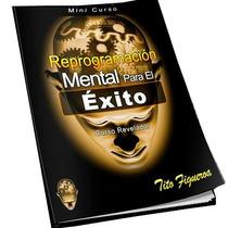 Reprogramación Mental Para El Éxito, Tito Figueroa