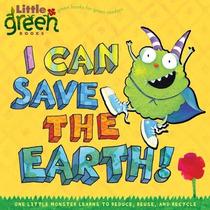 Puedo Salvar La Tierra !: Un Pequeño Monstruo Aprende A Redu
