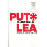 Puto El Que No Lo Lea - Diego Dreyfus - Nuevo - Original