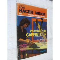 Libro Los Trabajos De Carpinteria , Como Hacer Mejor , 32 P