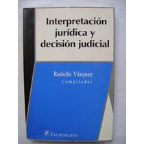 Interpretación Jurídica Y Decisión Judicial-rodolfo Vázquez