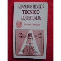 Glosario De Términos Técnico Arquitectónicos - H. G. Licón