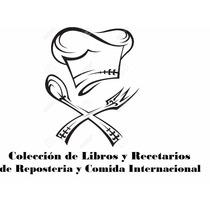 Pack Ebooks Y Recetarios:postres, Comida Internacional