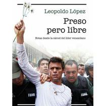 Libro Digital: Preso Pero Libre, De Leopoldo López