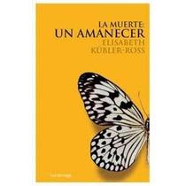 Libro La Muerte: Un Amanecer Elisabeth Kübler-ross