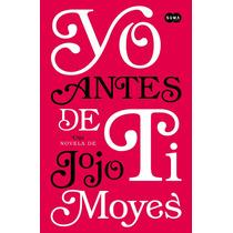 Yo Antes De Ti - Jojo Moyes - Editorial Suma De Letras