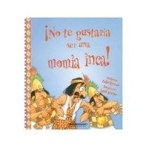 Libro No Te Gustaria Ser Una Momia Inca *cj