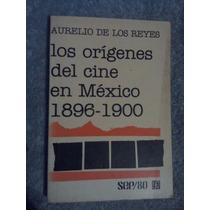 Libro Los Orígenes Del Cine En México 1896-1900, Aurelio De